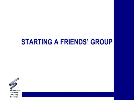 STARTING A FRIENDS' GROUP. WHAT ARE FRIENDS? 4 SET-UP AS NON-PROFIT ORGANIZATION 4 MISSION TO SUPPORT LIBRARY 4 MAY INCORPORATE 4 MAY REGISTER FOR CHARITABLE.