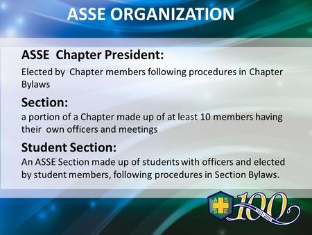 ASSE ORGANIZATION ASSE Chapter President: Elected by Chapter members following procedures in Chapter Bylaws Section: a portion of a Chapter made up of.