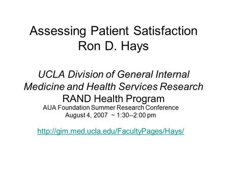 Assessing Patient Satisfaction Ron D. Hays UCLA Division of General Internal Medicine and Health Services Research RAND Health Program AUA Foundation Summer.