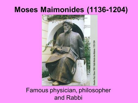 Moses Maimonides (1136-1204) Famous physician, philosopher and Rabbi.