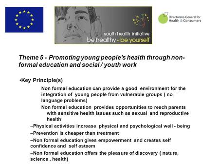 Theme 5 - Promoting young people's health through non- formal education and social / youth work Key Principle(s) Non formal education can provide a good.