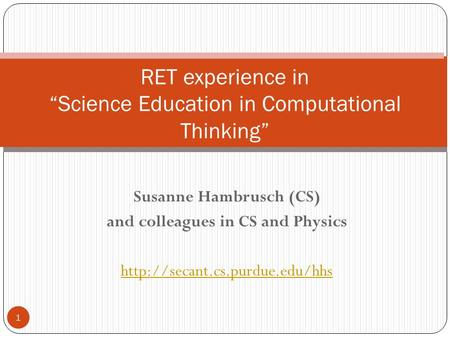 "Susanne Hambrusch (CS) and colleagues in CS and Physics  1 RET experience in ""Science Education in Computational Thinking"""