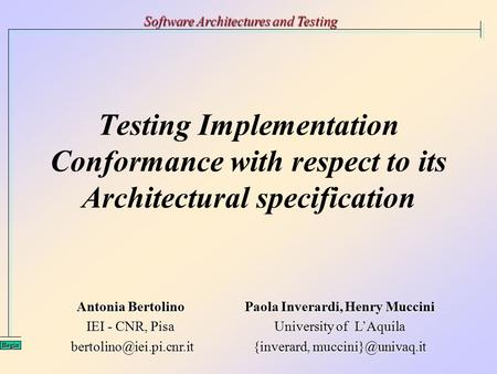 Testing Implementation Conformance with respect to its Architectural specification Software Architectures and Testing Begin Antonia Bertolino IEI - CNR,