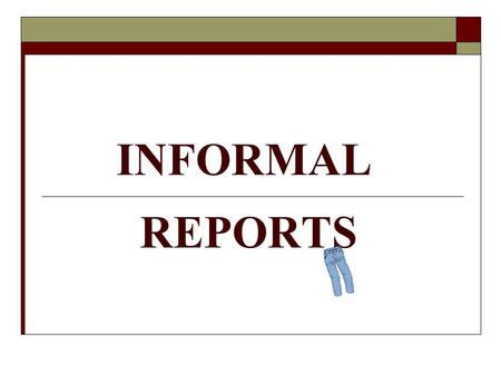 INFORMAL REPORTS. 2 SPECIFIC GUIDELINES 3 III. SPECIFIC GUIDELINES TYPES of INFORMAL REPORTS A. Problem Analyses B. Recommendation Reports C. Equipment.