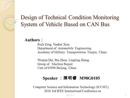 Design of Technical Condition Monitoring System of Vehicle Based on CAN Bus Authors : Ruili Zeng, Yunkui Xiao Department of Automobile Engineering Academy.