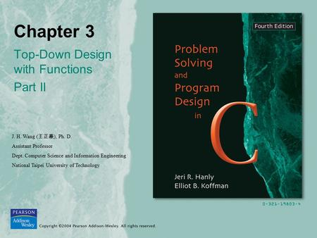 Chapter 3 Top-Down Design with Functions Part II J. H. Wang ( 王正豪 ), Ph. D. Assistant Professor Dept. Computer Science and Information Engineering National.
