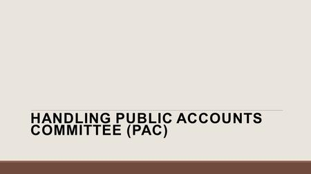 HANDLING PUBLIC ACCOUNTS COMMITTEE (PAC). Introduction C&AG plays a vital role in holding governments to account for stewardship of public funds and in.