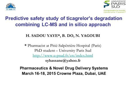 Predictive safety study of ticagrelor's degradation combining LC-MS and in silico approach H. SADOU YAYE*, B. DO, N. YAGOUBI * Pharmacist at Pitié-Salpêtrière.