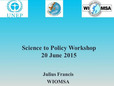 Science to Policy Workshop 20 June 2015 Julius Francis WIOMSA.