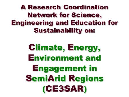 A Research Coordination Network for Science, Engineering and Education for Sustainability on: C limate, E nergy, E nvironment and E ngagement in S emi.
