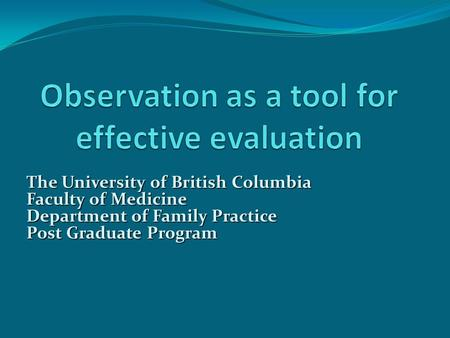 The University of British Columbia Faculty of Medicine Department of Family Practice Post Graduate Program.
