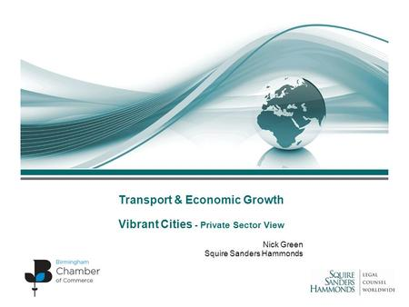 Transport & Economic Growth Vibrant Cities - Private Sector View Nick Green Squire Sanders Hammonds.