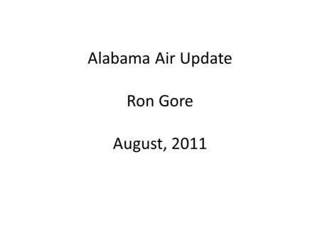 Alabama Air Update Ron Gore August, 2011. State Issues Have all our GHG rules for construction and operating permits in place Title V emissions fees stable.