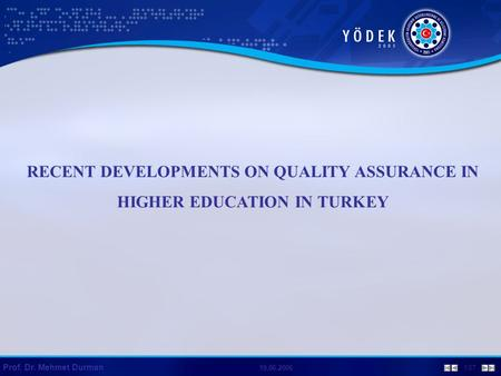 Prof. Dr. Mehmet Durman 19.06.2006 1/27 RECENT DEVELOPMENTS ON QUALITY ASSURANCE IN HIGHER EDUCATION IN TURKEY.