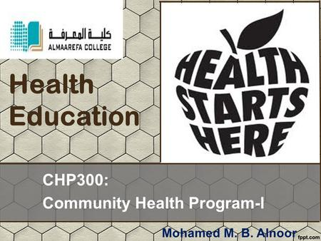 Health Education CHP300: Community Health Program-l Mohamed M. B. Alnoor.
