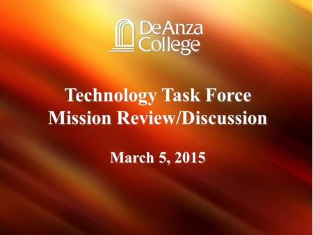 Technology Task Force Mission Review/Discussion March 5, 2015 Technology Task Force Mission Review/Discussion March 5, 2015.