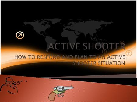 HOW TO RESPOND AND PLAN TO AN ACTIVE SHOOTER SITUATION.