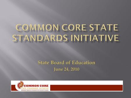 State Board of Education June 24, 2010.  Final version of Common Core State Standards  Mathematics  English/Language Arts  CCSSO Validation Committee.