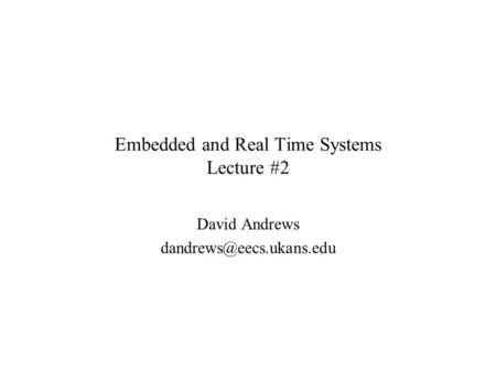 Embedded and Real Time Systems Lecture #2 David Andrews