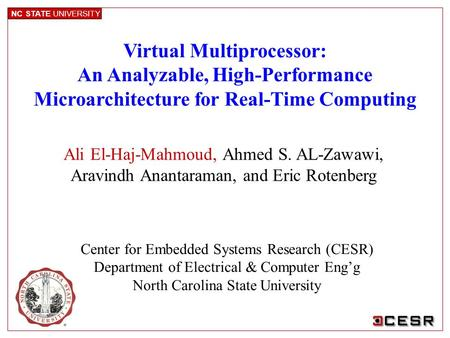 NC STATE UNIVERSITY Center for Embedded Systems Research (CESR) Department of Electrical & Computer Eng'g North Carolina State University Ali El-Haj-Mahmoud,