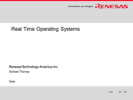 Real Time Operating Systems Michael Thomas Date: Rev. 1.00Date.