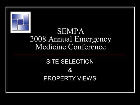 SEMPA 2008 Annual Emergency Medicine Conference SITE SELECTION & PROPERTY VIEWS.