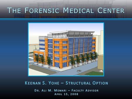  Building Statistics  State-of-the-Art Lab  Chief Medical Examiner  121,000 square feet  5 stories  $45 million project.