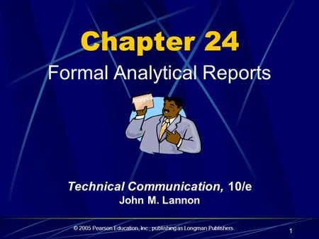 © 2005 Pearson Education, Inc., publishing as Longman Publishers. 1 Chapter 24 Formal Analytical Reports Analysis Technical Communication, 10/e John M.