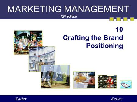 MARKETING MANAGEMENT 12 th edition 10 Crafting the Brand Positioning KotlerKeller.