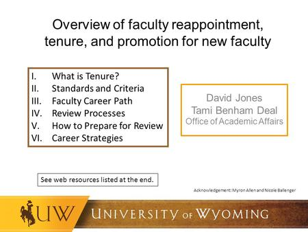 Overview of faculty reappointment, tenure, and promotion for new faculty David Jones Tami Benham Deal Office of Academic Affairs I.What is Tenure? II.Standards.
