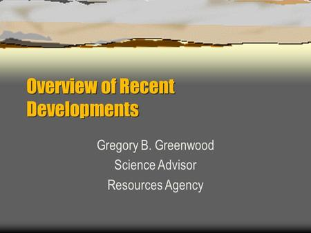 Overview of Recent Developments Gregory B. Greenwood Science Advisor Resources Agency.