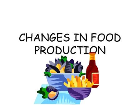CHANGES IN FOOD PRODUCTION. THE GREEN REVOLUTION Launched by the FAO in the 1960's to combat famine and malnutrition in the Developing world. To take.