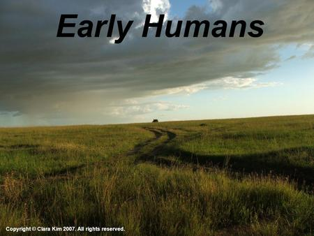 Early Humans Copyright © Clara Kim 2007. All rights reserved.