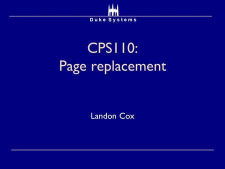CPS110: Page replacement Landon Cox. Replacement  Think of physical memory as a cache  What happens on a cache miss?  Page fault  Must decide what.