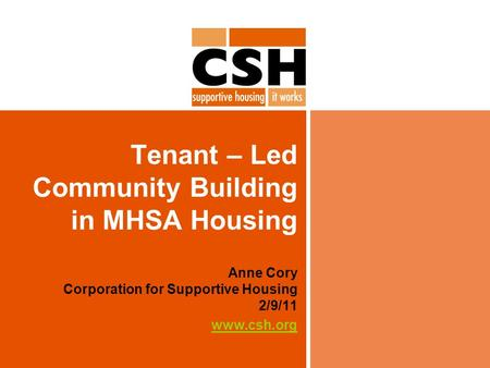 Tenant – Led Community Building in MHSA Housing Anne Cory Corporation for Supportive Housing 2/9/11 www.csh.org.