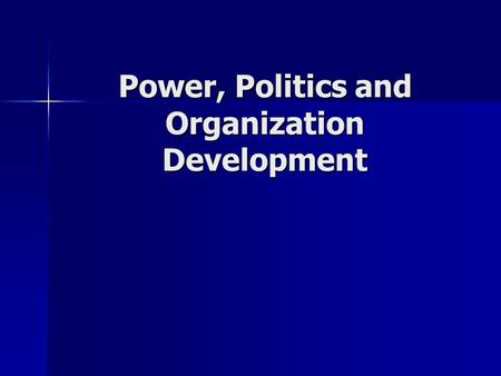 Power, Politics and Organization Development. Introduction Organizational Development has been criticized for not taking into account power in organizations.