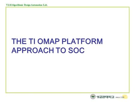 VLSI Algorithmic Design Automation Lab. THE TI OMAP PLATFORM APPROACH TO SOC.