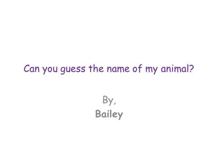 Can you guess the name of my animal? By, Bailey. Animal Group It belongs to the animal group called reptiles.