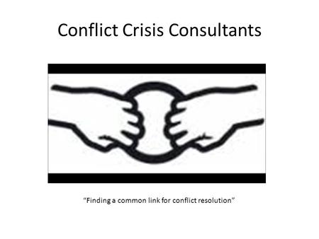 "Conflict Crisis Consultants ""Finding a common link for conflict resolution"""