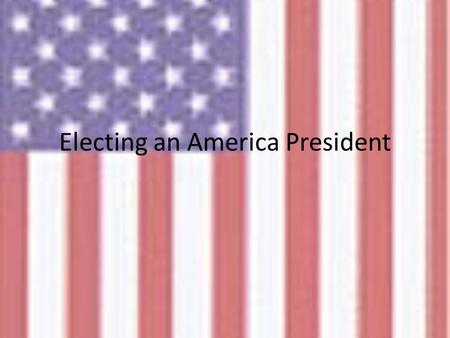 Electing an America President. The Electoral College In a Presidential election, we actually vote for electors from our state. They make up the Electoral.
