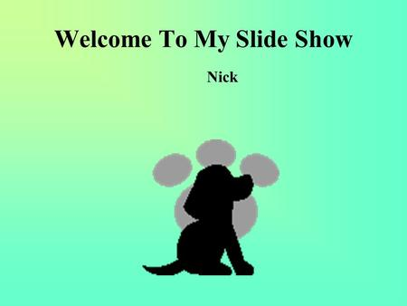 Welcome To My Slide Show Nick. My School Timeline.