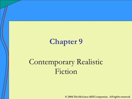 © 2004 The McGraw-Hill Companies. All rights reserved. Chapter 9 Contemporary Realistic Fiction.