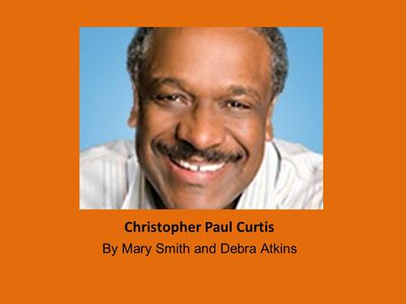 Christopher Paul Curtis By Mary Smith and Debra Atkins.