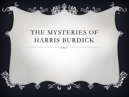 THE MYSTERIES OF HARRIS BURDICK.  Written by Chris Van Allsburg  What else did he write??
