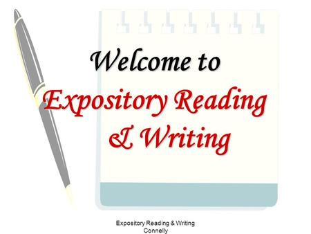 Expository Reading & Writing Connelly Welcome to Expository Reading & Writing.