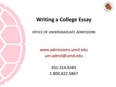 Writing a College Essay OFFICE OF UNDERGRADUATE ADMISSIONS  301.314.8385 1.800.422.5867.