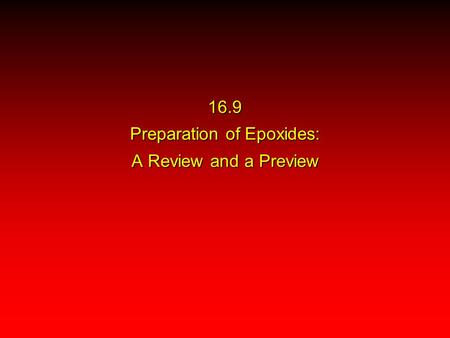 16.9 Preparation of Epoxides: A Review and a Preview.