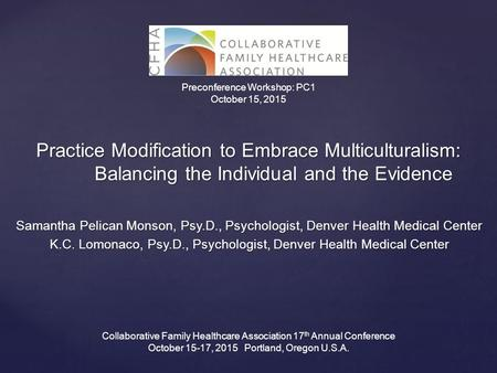 Practice Modification to Embrace Multiculturalism: Balancing the Individual and the Evidence Samantha Pelican Monson, Psy.D., Psychologist, Denver Health.