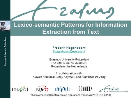 Lexico-semantic Patterns for Information Extraction from Text The International Conference on Operations Research 2013 (OR 2013) Frederik Hogenboom