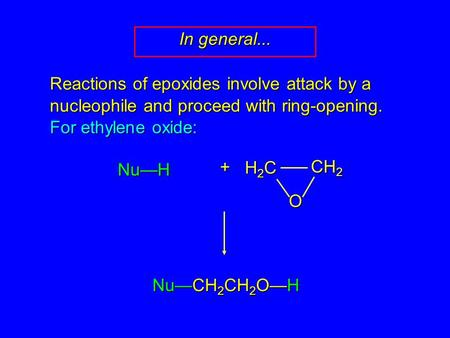Reactions of epoxides involve attack by a nucleophile and proceed with ring-opening. For ethylene oxide: Nu—H + Nu—CH 2 CH 2 O—H H2CH2CH2CH2C CH 2 O In.